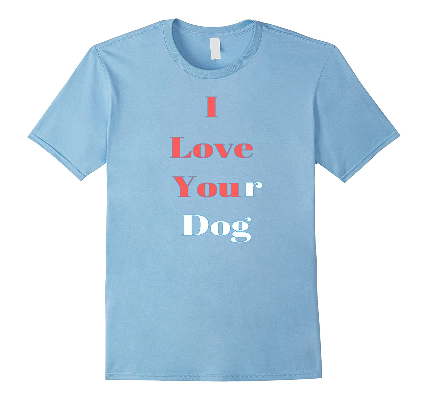 I Love Your Dog Funny T Shirt Gift