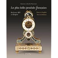 Les Plus Belles Pendules Franethcaises: De Louis XIV Aa l'Empire = The Finest French Pendulum-Clocks : from Louis XIV to the Empire = Le Piau Belle Pendole Francesi : Da Luigi XIV all'Impero