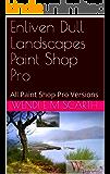 Enliven Dull Landscapes Paint Shop Pro: All Paint Shop Pro Versions (Paint Shop Pro Made Easy Book 314)