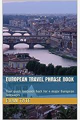 EUROPEAN TRAVEL PHRASE BOOK: Your quick language hack for 4 major European languages Kindle Edition