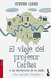 El viaje del profesor Caritat o Las desventuras de la Razón: Una comedia filosófica (NF Novela)