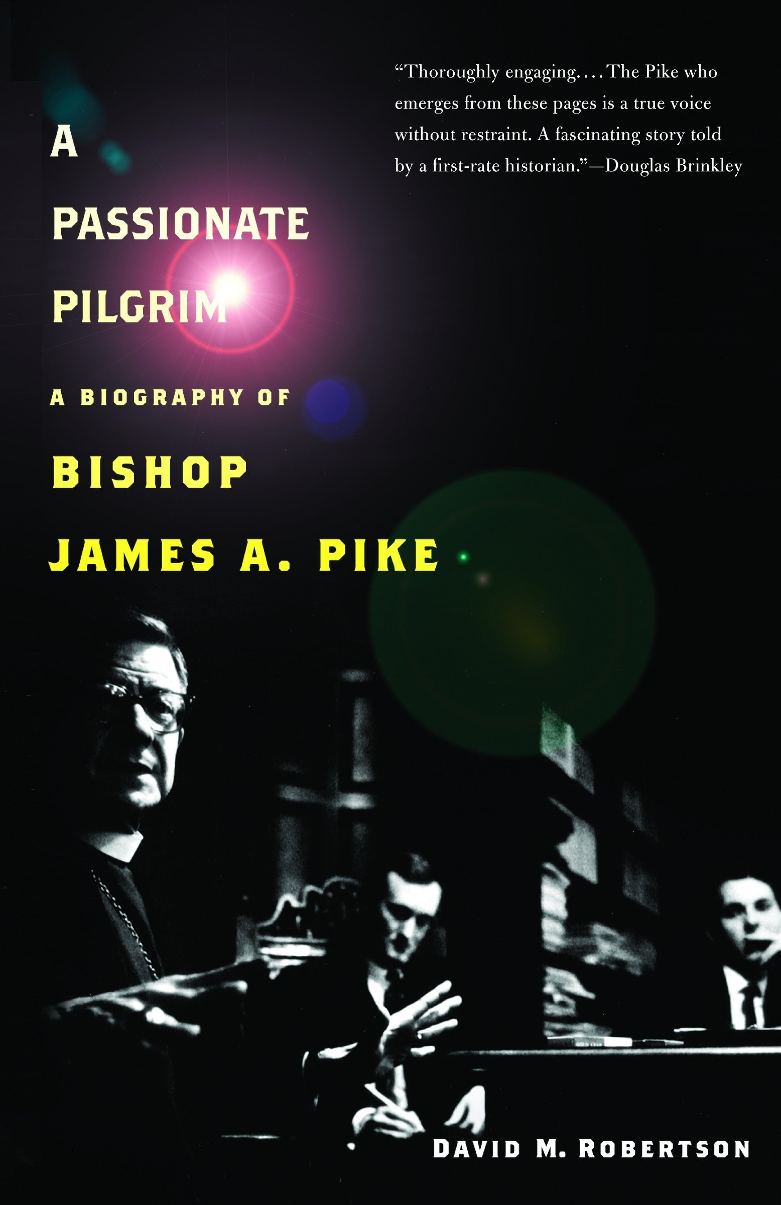 A Passionate Pilgrim: A Biography of Bishop James A. Pike pdf