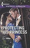 Protecting His Princess (Harlequin Romantic Suspense)