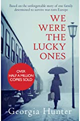 We Were the Lucky Ones: Based on the unforgettable story of one family determined to survive war-torn Europe Kindle Edition