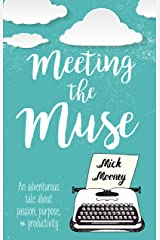 Meeting the Muse: An adventurous tale about passion, purpose, and productivity Kindle Edition