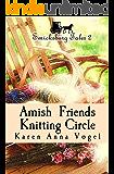Amish Friends Knitting Circle: Smicksburg Tales 2