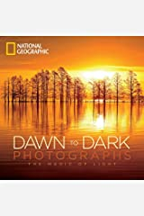 National Geographic Dawn to Dark Photographs: The Magic of Light Hardcover