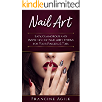 Nail Art: Easy, Glamorous and Inspiring DIY Nail Art Designs for Your Fingers & Toes