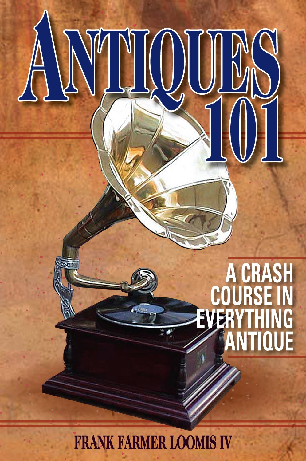 Read Online Antiques 101: A Crash Course in Everything Antique pdf epub