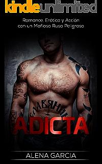 Adicta: Romance, Erótica y Acción con un Mafioso Ruso Peligroso (Novela Romántica y