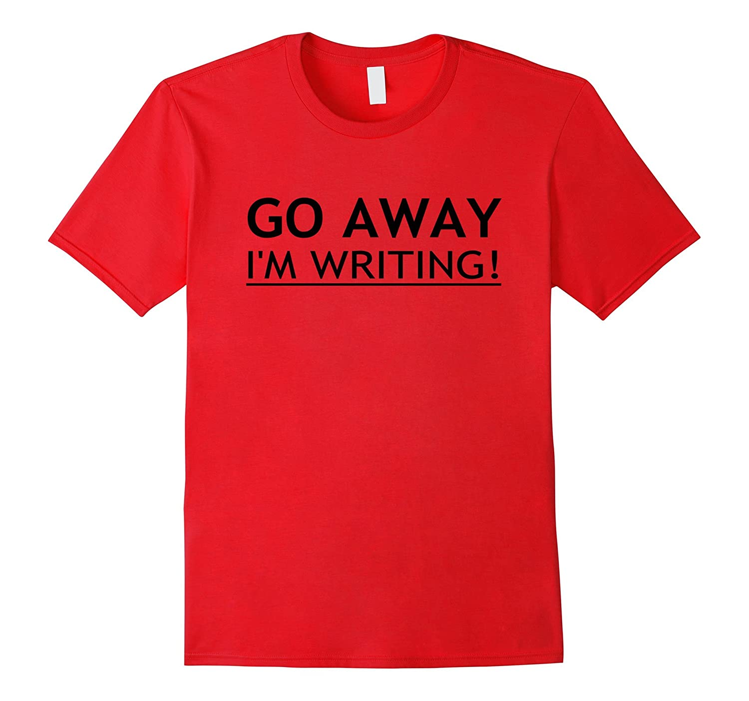 Funny Go Away Im Writing Book Lovers Writers T-Shirt-TD