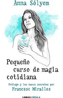 Pequeño curso de magia cotidiana: Prólogo y los nueve secretos por Francesc Miralles (Hobbies
