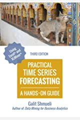 Practical Time Series Forecasting: A Hands-On Guide [3rd Edition] (Practical Analytics) Kindle Edition