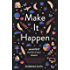Make It Happen: Manifest the Life of Your Dreams