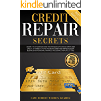 Credit Repair Secrets: Learn the Strategies and Techniques of Consultants and Credit Attorneys to Fix your Bad Debt and…