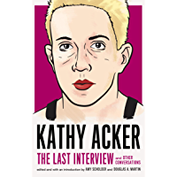Kathy Acker: The Last Interview: and Other Conversations (The Last Interview Series)