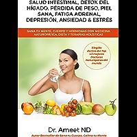 Salud Intestinal, Detox Del Hígado, Pérdida De Peso, Piel Sana, Fatiga Adrenal, Depresión, Ansiedad & Estrés: Sana tu…