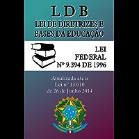 LDB - Lei de Diretrizes e Bases da Educação: (9.394/96) - Atualizada até a Lei 13.010 de 2014