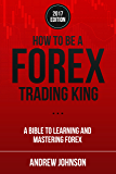 How To Be A Forex Trading King: FOREX Trade Like A King (How To Be A Trading King Book 2)