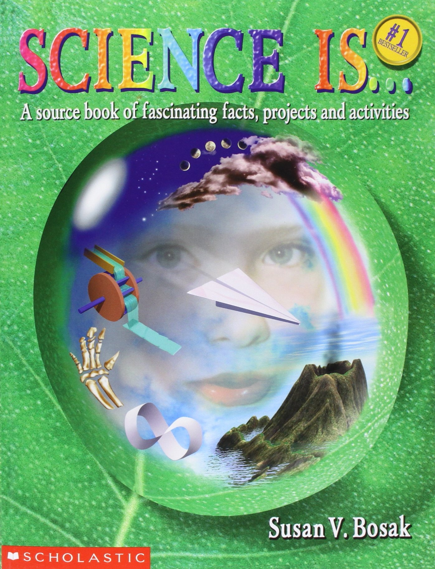 Science Is...: A source book of fascinating facts, projects and activities