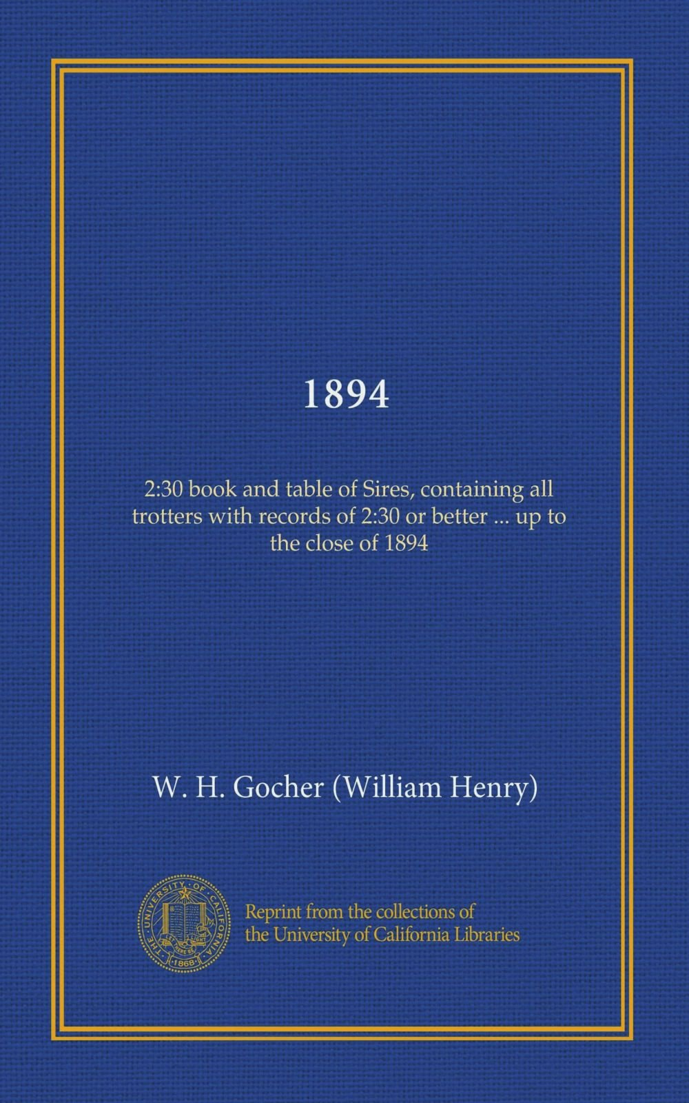 1894 (Vol-1): 2:30 book and table of Sires, containing all trotters with records of 2:30 or better ... up to the close of 1894 PDF