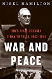 War and Peace: FDR's Final Odyssey: D-Day to Yalta, 1943-1945