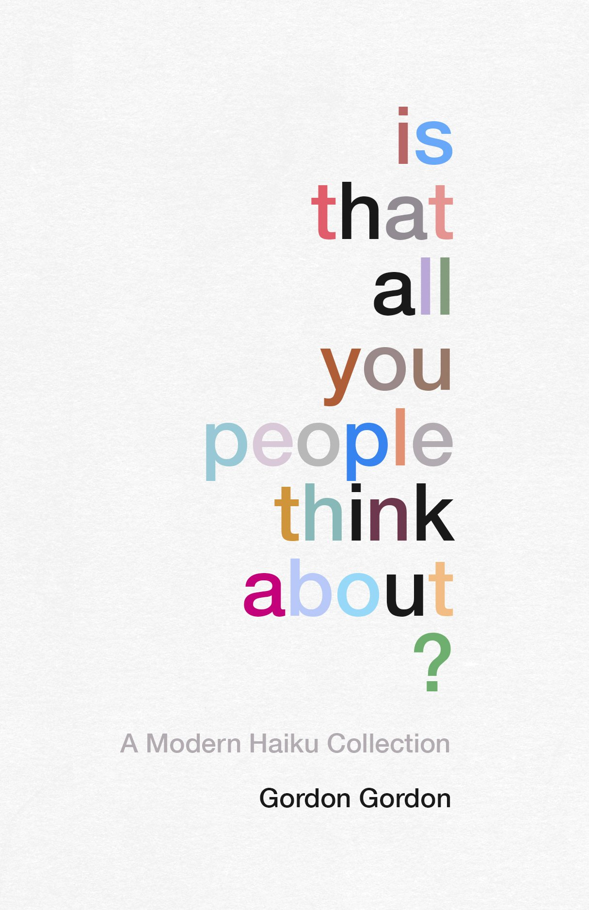 Read Online Is That all You People Think About?: A Collection of Modern Haikus pdf epub