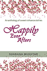 Happily Ever Afters: An anthology of sweet romance stories Kindle Edition