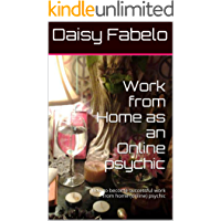 Work from Home as an Online psychic: How to have successful, Home based psychic business