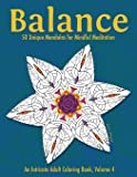 Balance: 50 Unique Mandalas for Mindful Meditation (An Intricate Adult Coloring Book, Volume 4)