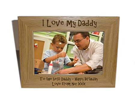 I Love My Daddy Wooden Photo Frame 6 X 4 Personalise This Frame