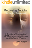 Becoming Buddha - Becoming Awakened: A Buddha's Timeless Path of Meditation, Mindfulness and Profound Wisdom
