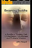 Becoming Buddha - Becoming Awakened: A Buddha's Timeless Path of Meditation, Mindfulness and Profound Wisdom