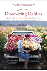 Floret Farm's Discovering Dahlias: A Guide to Growing and Arranging Magnificent Blooms Kindle Edition