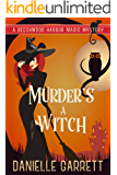 Murder's a Witch: A Beechwood Harbor Magic Mystery (Beechwood Harbor Magic Mysteries Book 1) (English Edition)