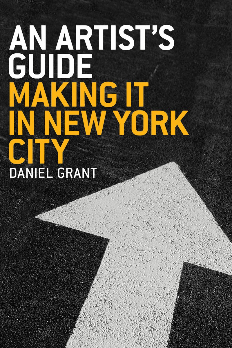 An Artist's Guide: Making It In New York City: Daniel Grant: 9781581151954:  Amazon: Books