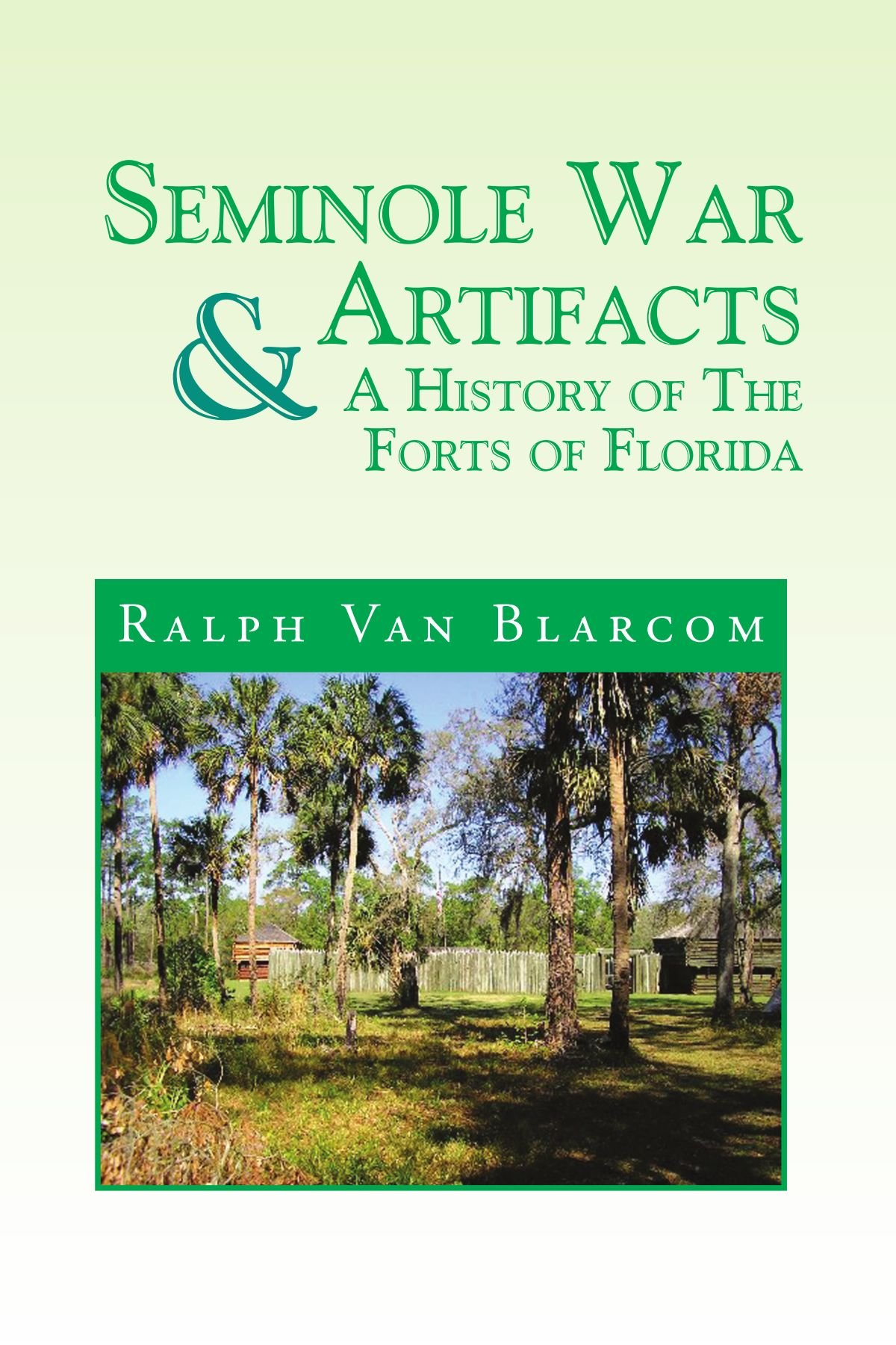 Download Seminole War Artifacts & A History of the Forts of Florida pdf epub