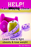 Help! I am Obese: learn how to fight obesity and lose weight (English Edition)