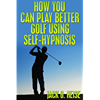 How You Can Play Better Golf Using Self-Hypnosis (Italian Edition)