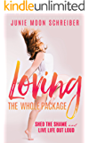 Loving the Whole Package: Shed the Shame and Live Life Out Loud