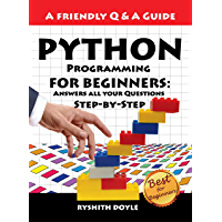 Python Programming: Answers all your Questions Step-by-Step (Programming for Beginners: A Friendly Q & A Guide Book 1) (English Edition)