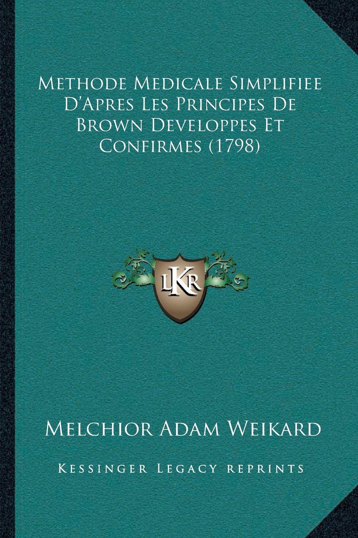 Methode Medicale Simplifiee D'Apres Les Principes De Brown Developpes Et Confirmes (1798) (French Edition) PDF