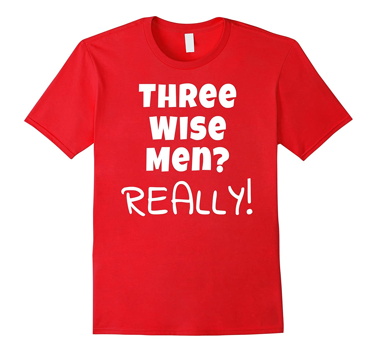 Three Wise Man Really Sarcastic Saying Quote Festive T-Shirt-CL