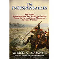 The Indispensables: The Diverse Soldier-Mariners Who Shaped the Country, Formed the Navy, and Rowed Washington Across…