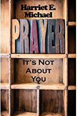 Prayer: It's Not About You Kindle Edition