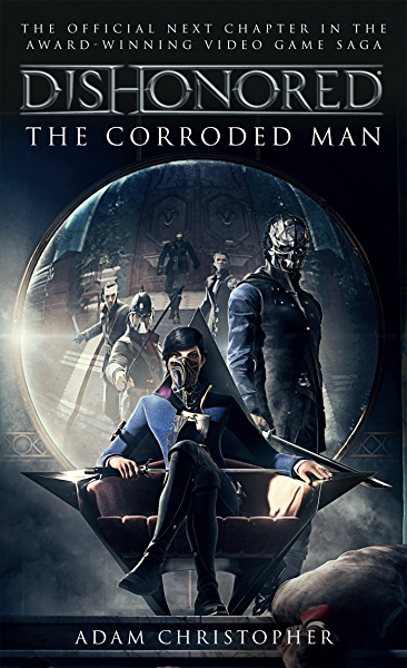 Dishonored - The Corroded Man (Video Game Saga) (English Edition ...