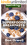 Superfoods Breakfasts: Over 40 Quick & Easy Gluten Free Low Cholesterol Whole Foods Recipes full of Antioxidants…