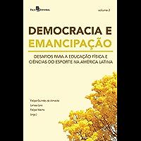 DEMOCRACIA E EMANCIPAÇÃO – VOL. 2: DESAFIOS PARA A EDUCAÇÃO FÍSICA E CIÊNCIAS DO ESPORTE NA AMÉRICA LATINA (Portuguese Edition)