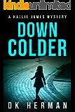 DOWN COLDER: A Hallie James Mystery (The Hallie James Mysteries Book 3)