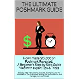 THE ULTIMATE POSHMARK GUIDE: How I made $15,000 on Poshmark Revealed: A Beginner's Step by Step Guide filled with pictures, e